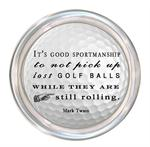 C8373 -It's good sportsmanship to not pick up lost golf balls while they are still rolling. -Mark Twain Coaster