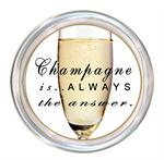 C8331- Champagne is always the answer Coaster