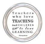 C8339-Teachers who love teaching teach children to love learning   Anonymous Coaster