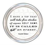 C8372 - I have a tip that will take five strokes off anyone's golf game. It's called an eraser. Coaster  Arnold Palmer