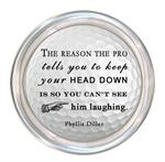 C8375-The reason the pro tells you to keep your head down is so you can't see him laughing. Phyllis Diller Coaster