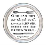 C8274- One can not think well.,Love well, sleep well unless one has dined well Virginia Woolf Coaster