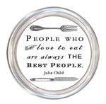 C8275-People who love to eat are always the best people Julia Child Coaster