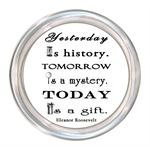 C8276-Yesterday is history Tomorrow a mystery. Today is a gift. Eleanor Roosevelt Quote Coaster