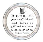 C8287- Beer is proof that god loves us and wants us to be happy. Benjamin Franklin Quote Coaster