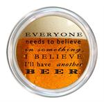 C8297-Everyone needs to believe in something, I beleive I'll have another Beer Coaster