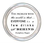 C8300-The problem with the world is that everyone is a few drinks behind - Humphrey Bogart Coaster