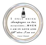 C8330 I only drink Champagne on two occasions when I am in love and when I am not Coco Chanel Coaster