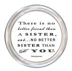 C8341 There is no better friend than a sister. And there is no better sister than you. Coaster  Anonymous