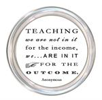 C8342-Teaching We are not in it for the income, we are in it for the outcome.