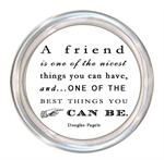 C8355-A friend is one of the nicest things you can have, and one of the best things you can be. Douglas Pagels Coaster