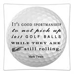 P8373 -It's good sportsmanship to not pick up lost golf balls while they are still rolling. -Mark Twain Decoupage Plate