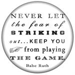 PW8338-Never let the fear of striking out keep you from playing the game Paperweight- Babe Ruth