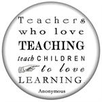 PW8339-Teachers who love teaching teach children to love learning-Anonymous