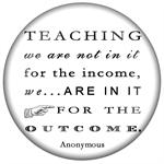 PW8342-Teaching We are not in it for the income we are in it for the outcome Paperweight