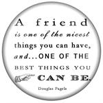 PW8355-A friend is one of the nicest things you can have and one of the best things you can be Douglas Pagels Paperweight
