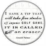 PW8372- I have a tip that will take five strokes off anyones golf game Its called an eraser Paperweight Arnold Palmer