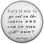 PW8374-Isnt it fun to go out on the course and lie in the sun- Bob Hope Paperweight