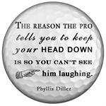 PW8375-The reason the pro tells you to keep your head down is so you cant see him laughing Phyllis Diller Paperweight