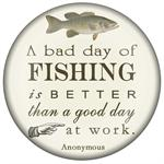 PW8377-A bad day of fishing is better than a good day of work Anonymous Paperweight