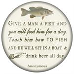 PW8378-Give a man a fish and he will eat for a day Teach him how to fish and he will sit in a boat and drink beer all day-Anonymous Paperweight