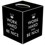 TB2458-Black Work Hard and Be Nice Tissue Box Cover