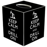 TB8037-Keep Calm and Drill On Black Tissue Box Cover