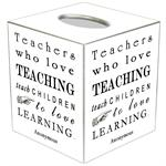 TB8339-Teachers who love teaching teach children to love learning  Tissue Box Cover