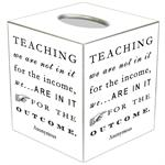 TB8342-Teaching we are not in it for the income ...Tissue Box Cover
