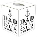 TB8442-Dad You Are Our Anchor Tissue Box Cover